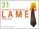 31 Refutably Irrefutable Laws of Lame Leadership by Johnny Leckie